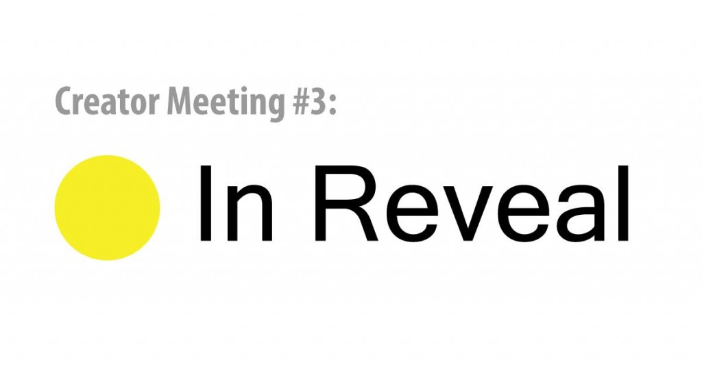 Creator meeting 3 - in reveal